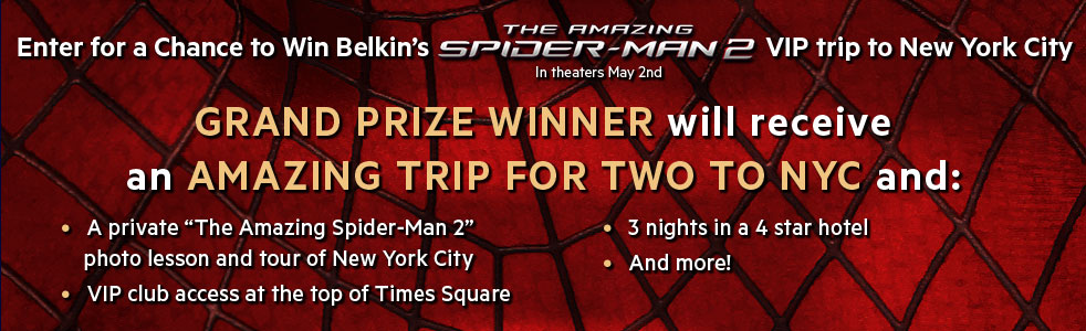 Enter for a chance to win Belkin's The Amazing Spider-Man 2 VIP trip to New York City. Click to Enter.